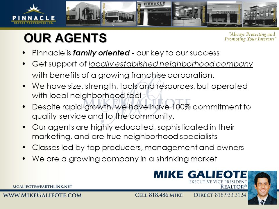OUR AGENTS Pinnacle is family oriented - our key to our success