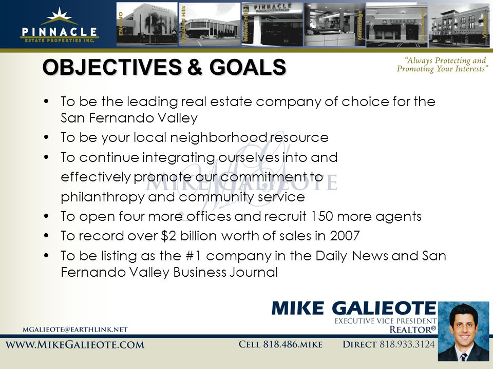 OBJECTIVES & GOALSTo be the leading real estate company of choice for the San Fernando Valley. To be your local neighborhood resource.