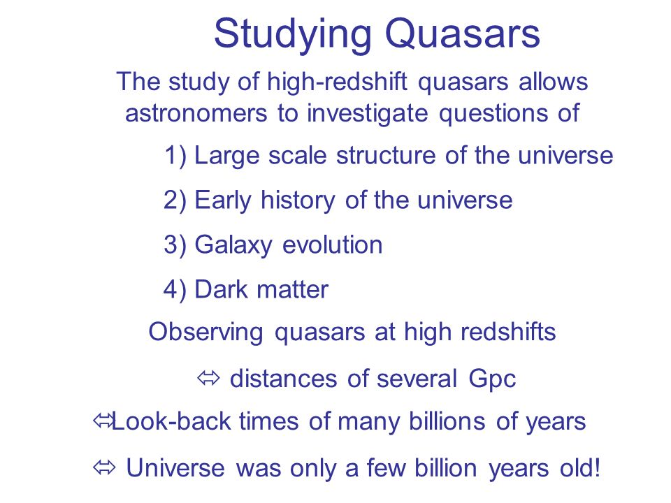 Studying Quasars The study of high-redshift quasars allows astronomers to investigate questions of.