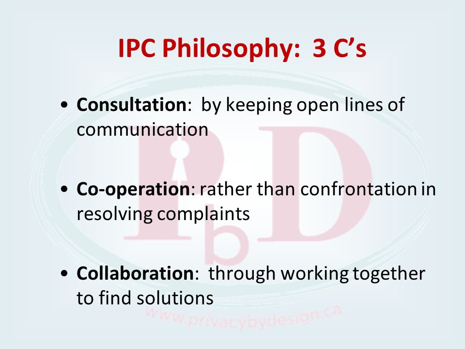 IPC Philosophy: 3 C's Consultation: by keeping open lines of communication. Co-operation: rather than confrontation in resolving complaints.