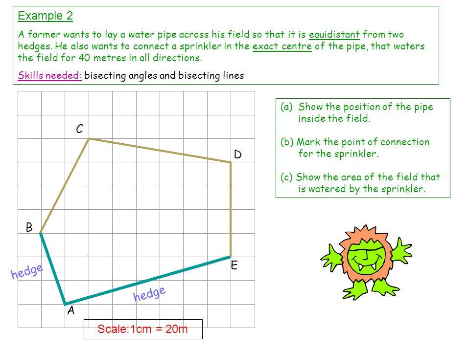Example 2 C D B E hedge hedge A Scale:1cm = 20m