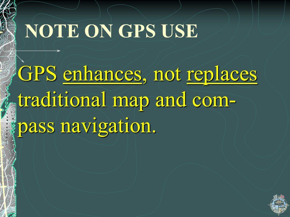 GPS enhances, not replaces traditional map and com-pass navigation.