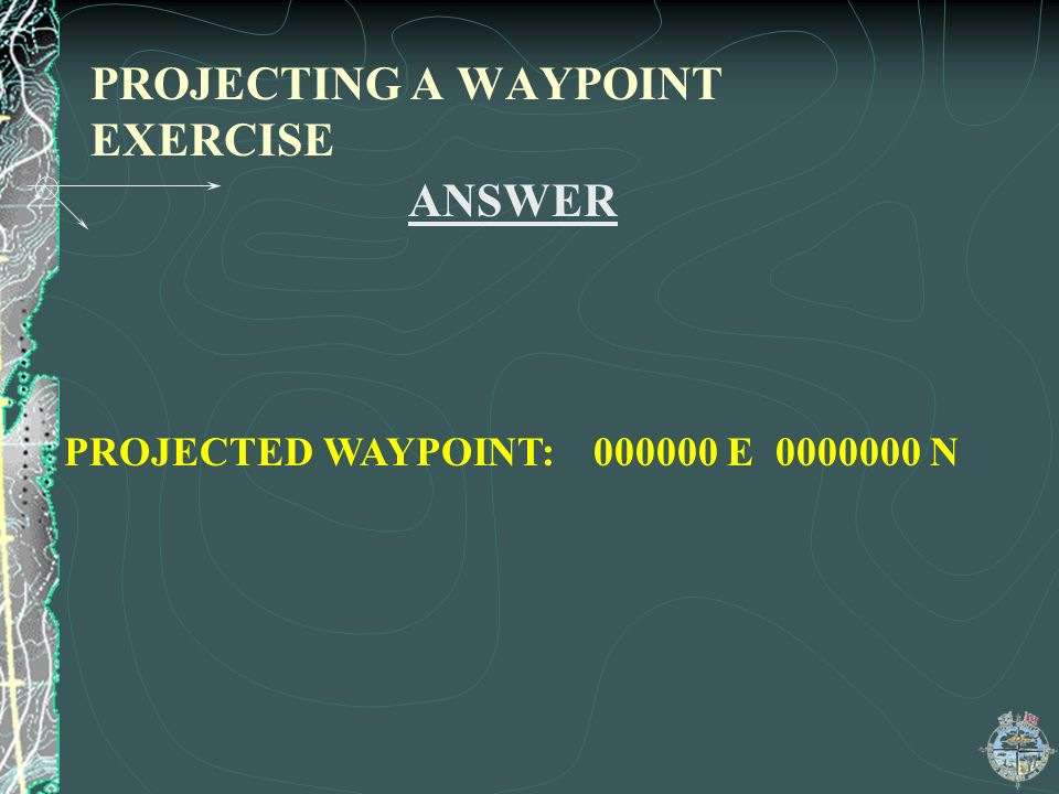 PROJECTING A WAYPOINT EXERCISE