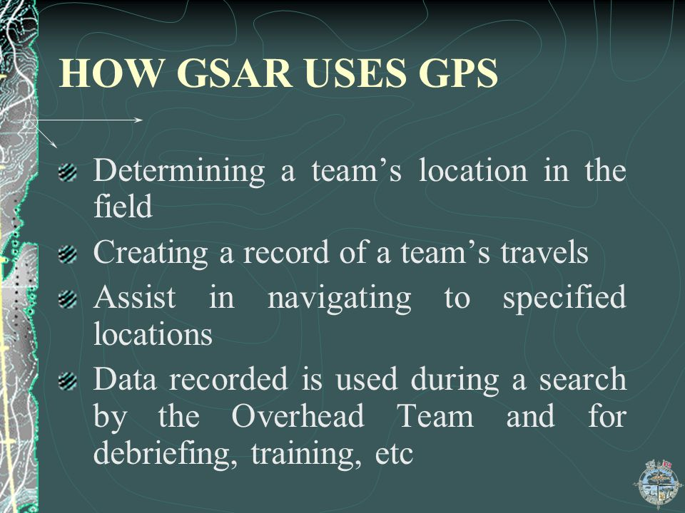HOW GSAR USES GPS Determining a team's location in the field