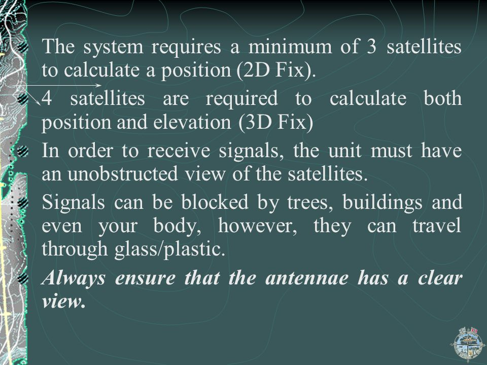 The system requires a minimum of 3 satellites to calculate a position (2D Fix).