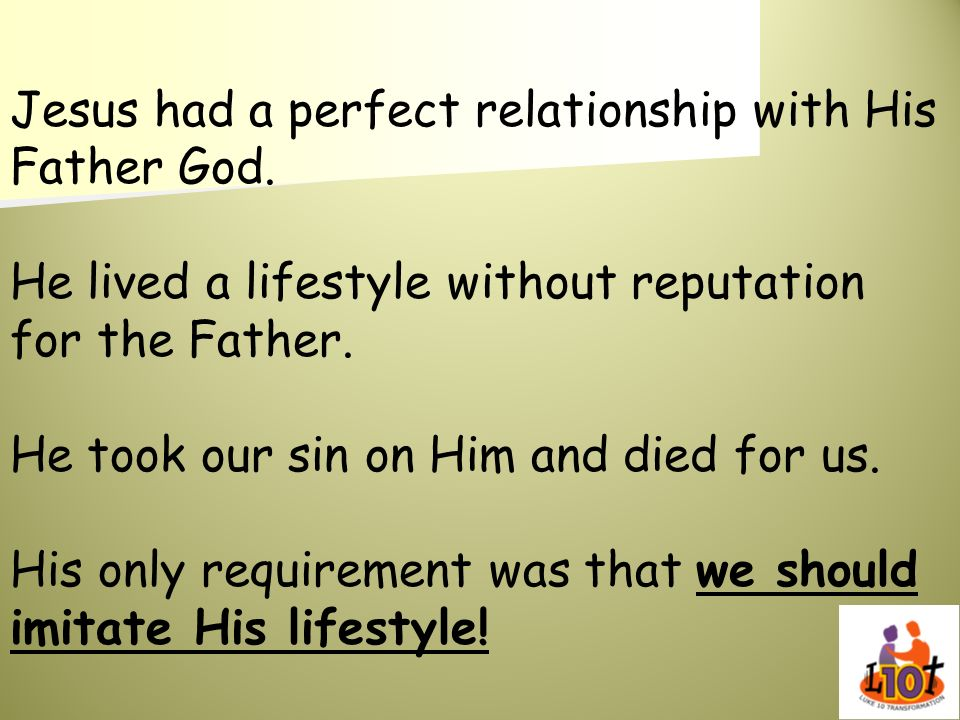 Jesus had a perfect relationship with His Father God.