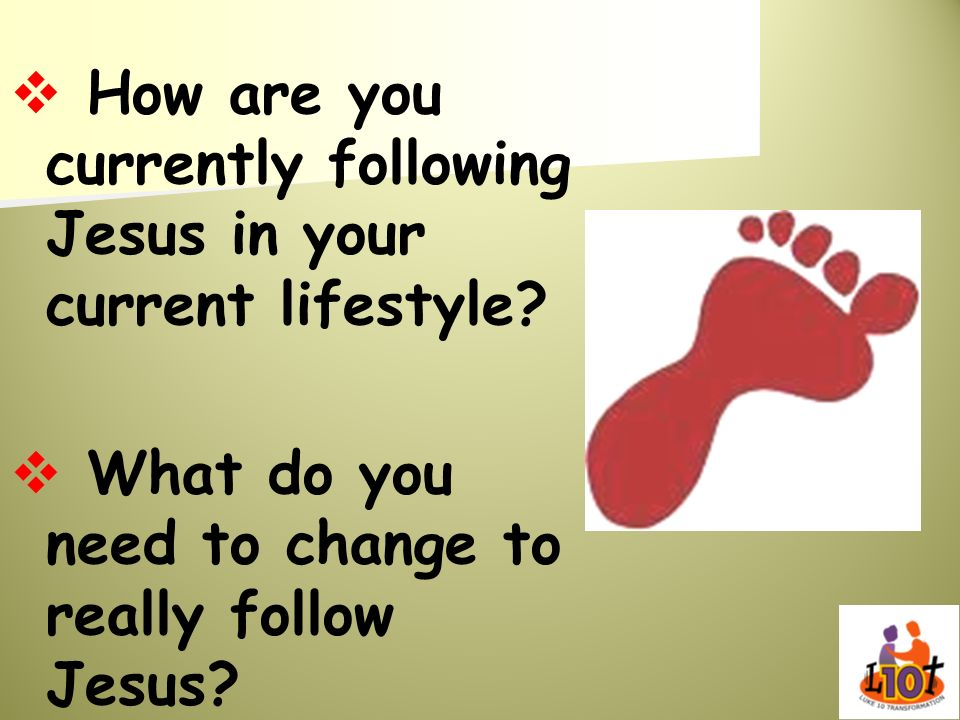 How are you currently following Jesus in your current lifestyle