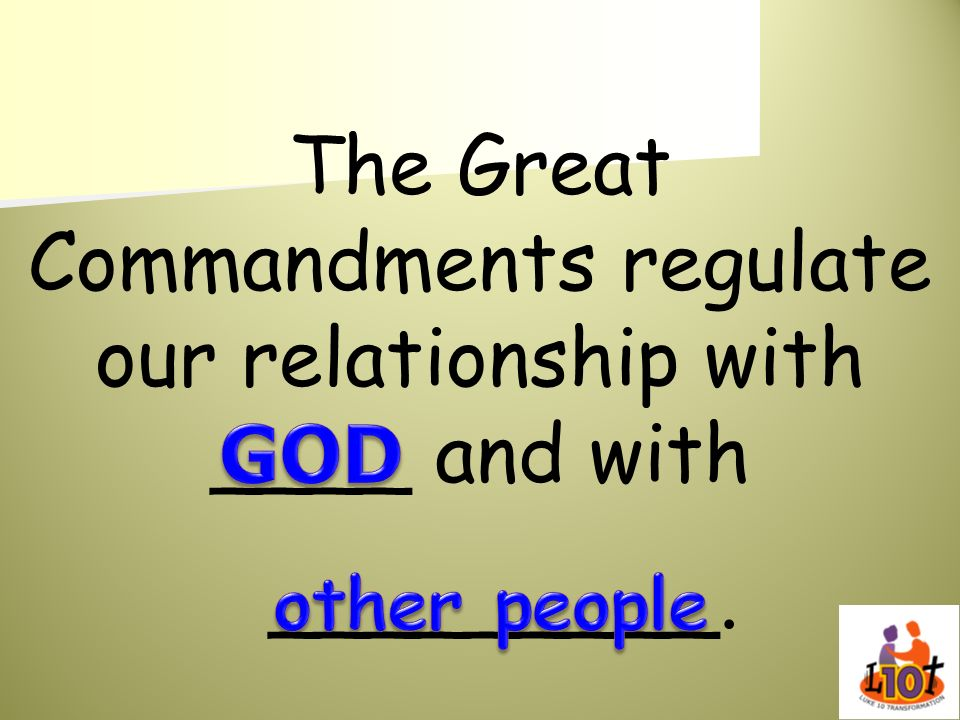 The Great Commandments regulate our relationship with ____ and with