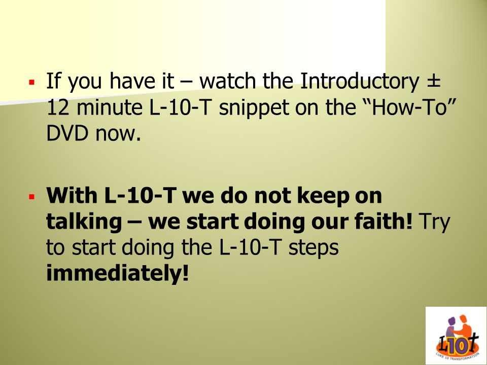 If you have it – watch the Introductory ± 12 minute L-10-T snippet on the How-To DVD now.