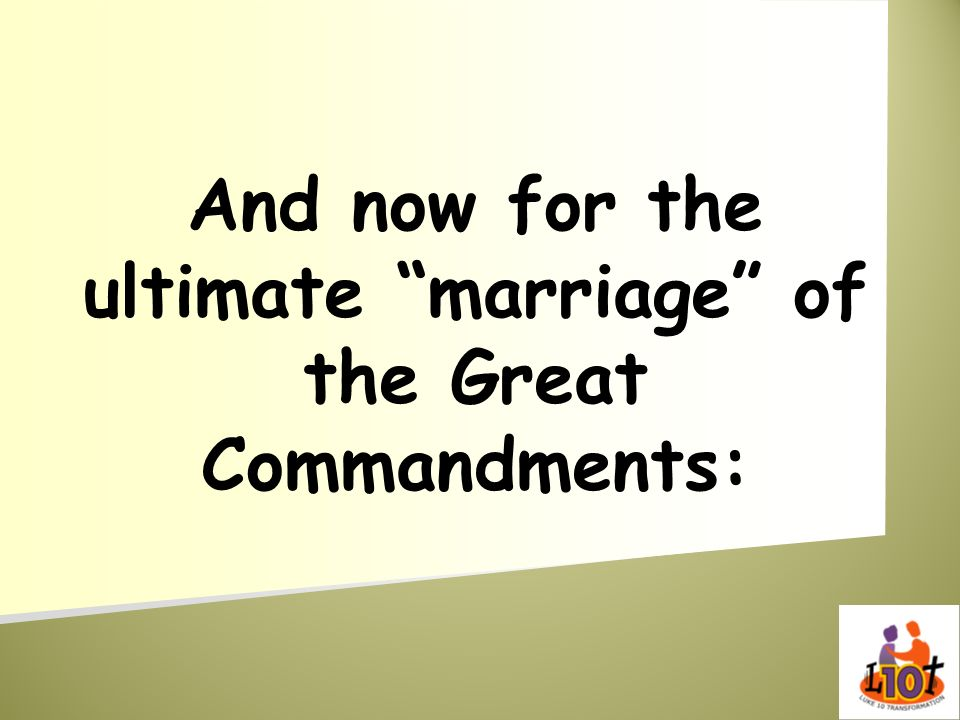 And now for the ultimate marriage of the Great Commandments: