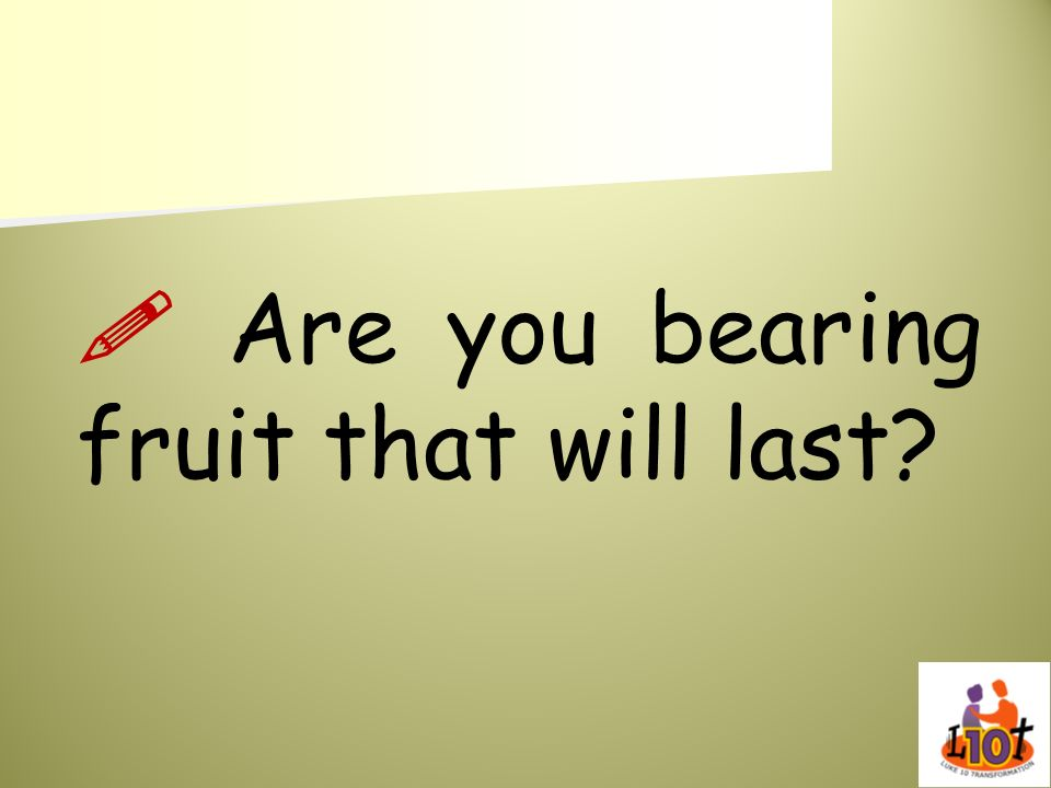  Are you bearing fruit that will last