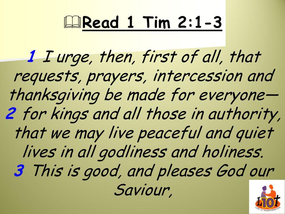 Read 1 Tim 2:1-3
