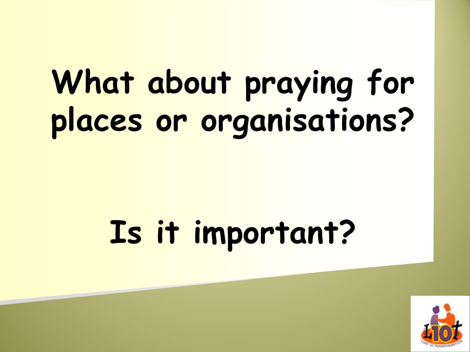What about praying for places or organisations Is it important
