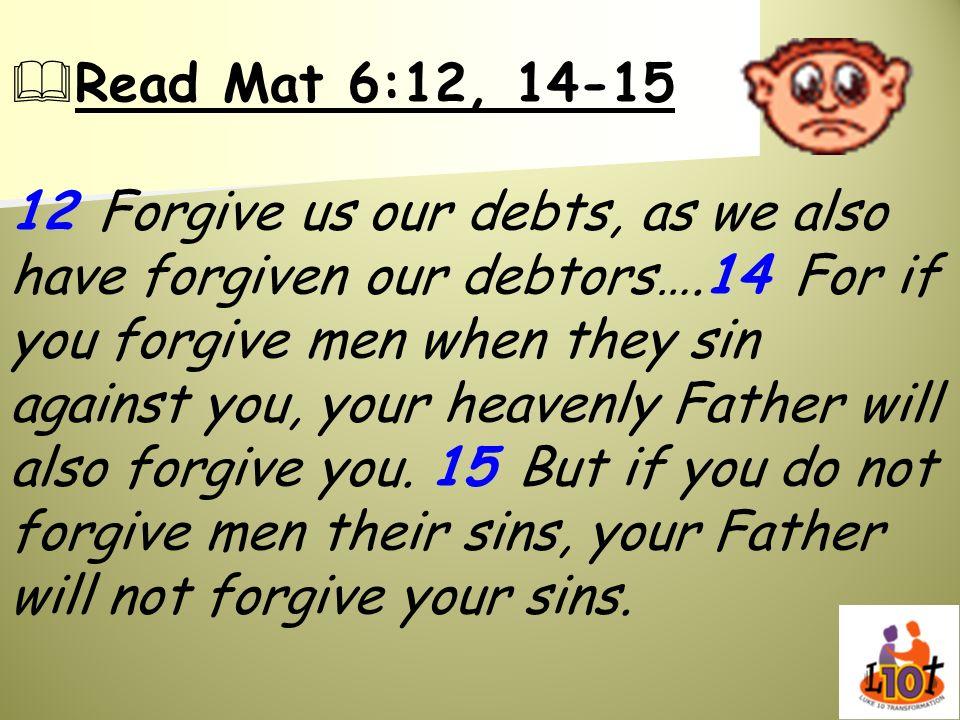 Read Mat 6:12, 14-15