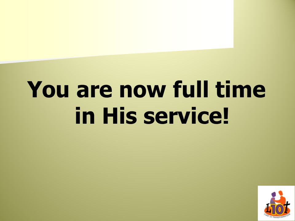 You are now full time in His service!