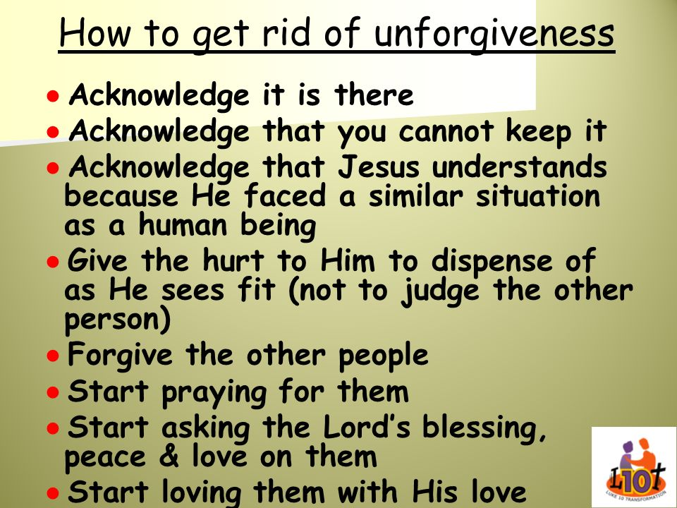 How to get rid of unforgiveness