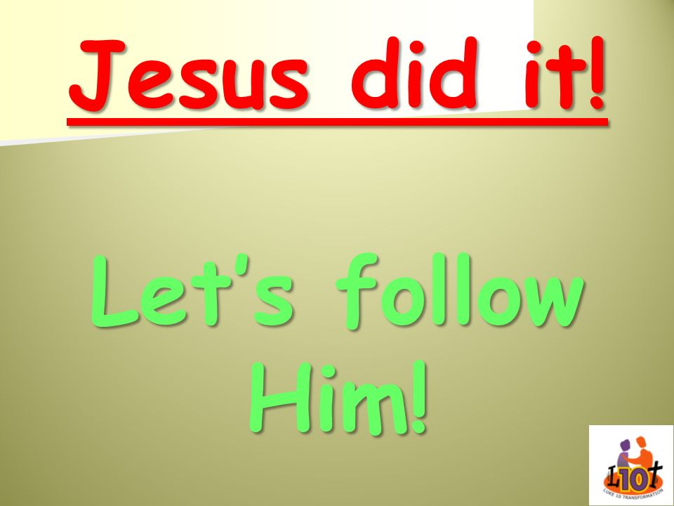 Jesus did it! Let's follow Him!
