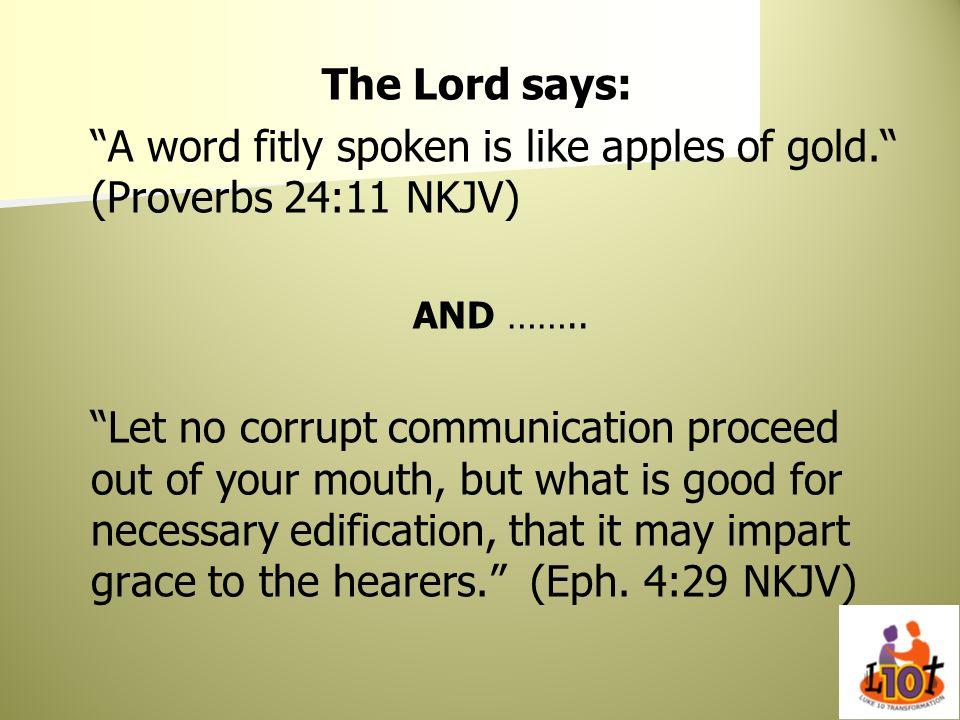 A word fitly spoken is like apples of gold. (Proverbs 24:11 NKJV)
