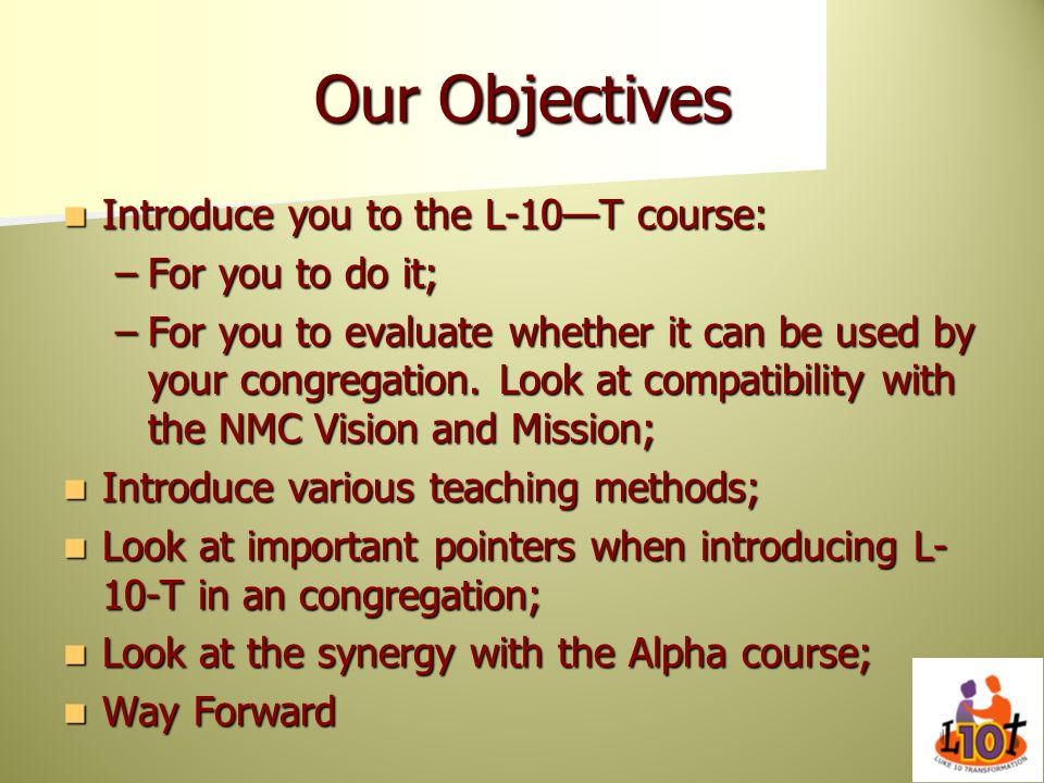 Our Objectives Introduce you to the L-10—T course: For you to do it;
