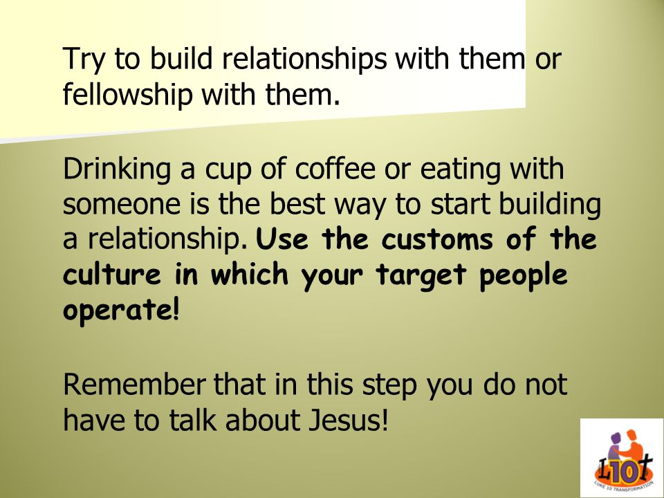 Try to build relationships with them or fellowship with them.