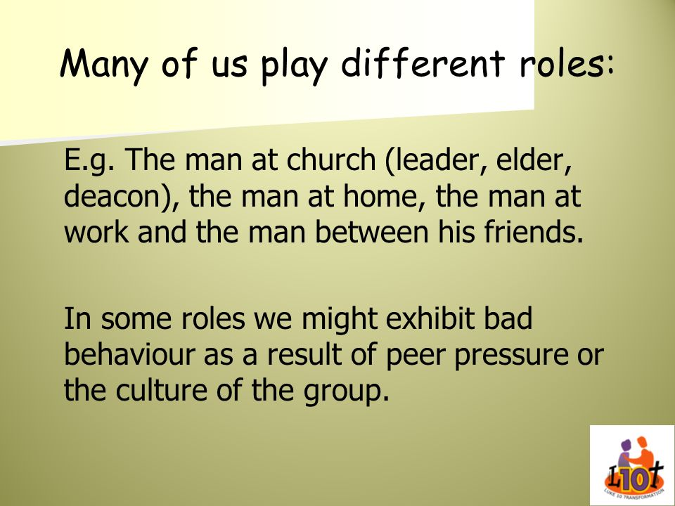 Many of us play different roles: