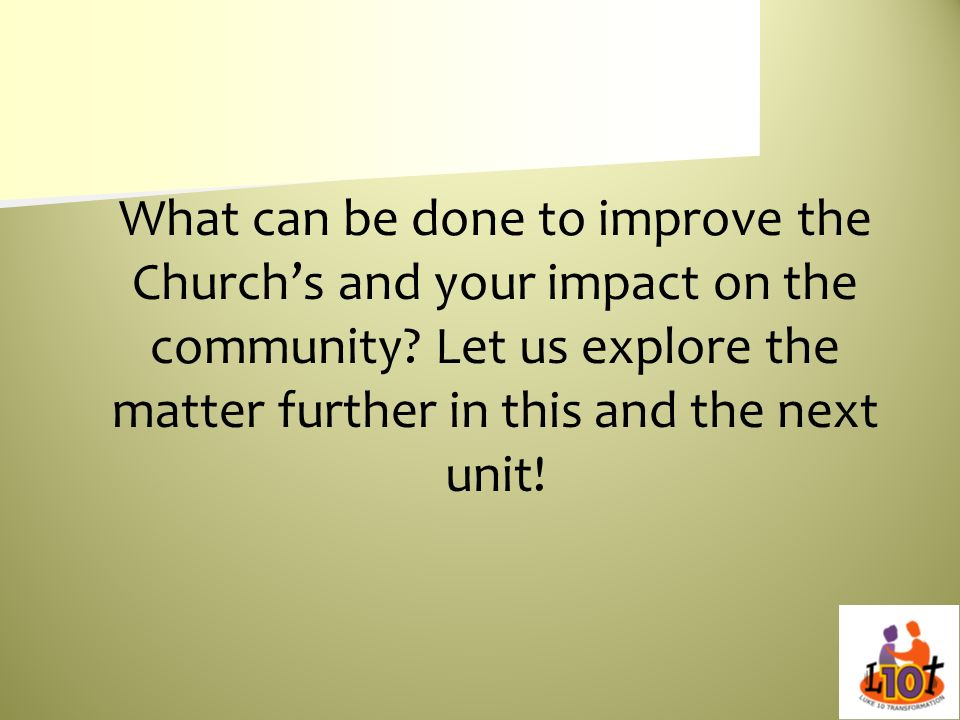 What can be done to improve the Church's and your impact on the community.