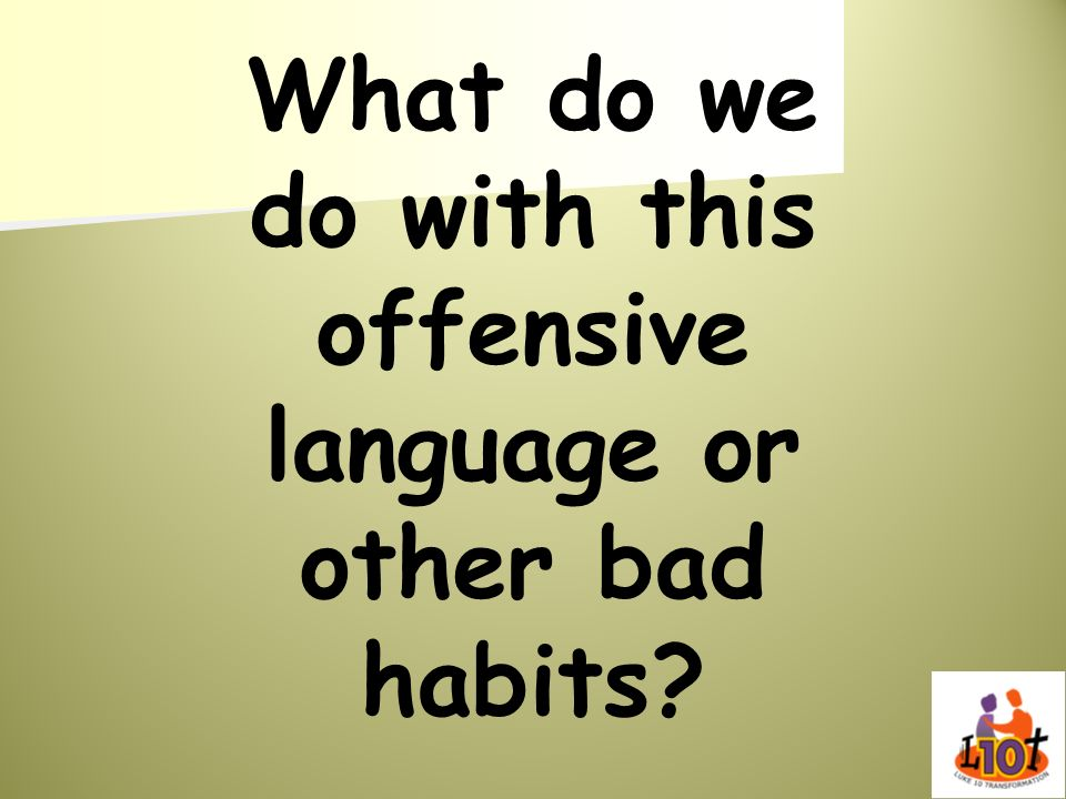 What do we do with this offensive language or other bad habits