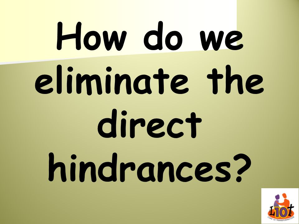 How do we eliminate the direct hindrances