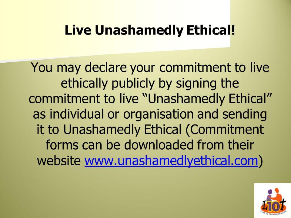 Live Unashamedly Ethical!
