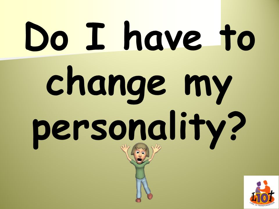 Do I have to change my personality