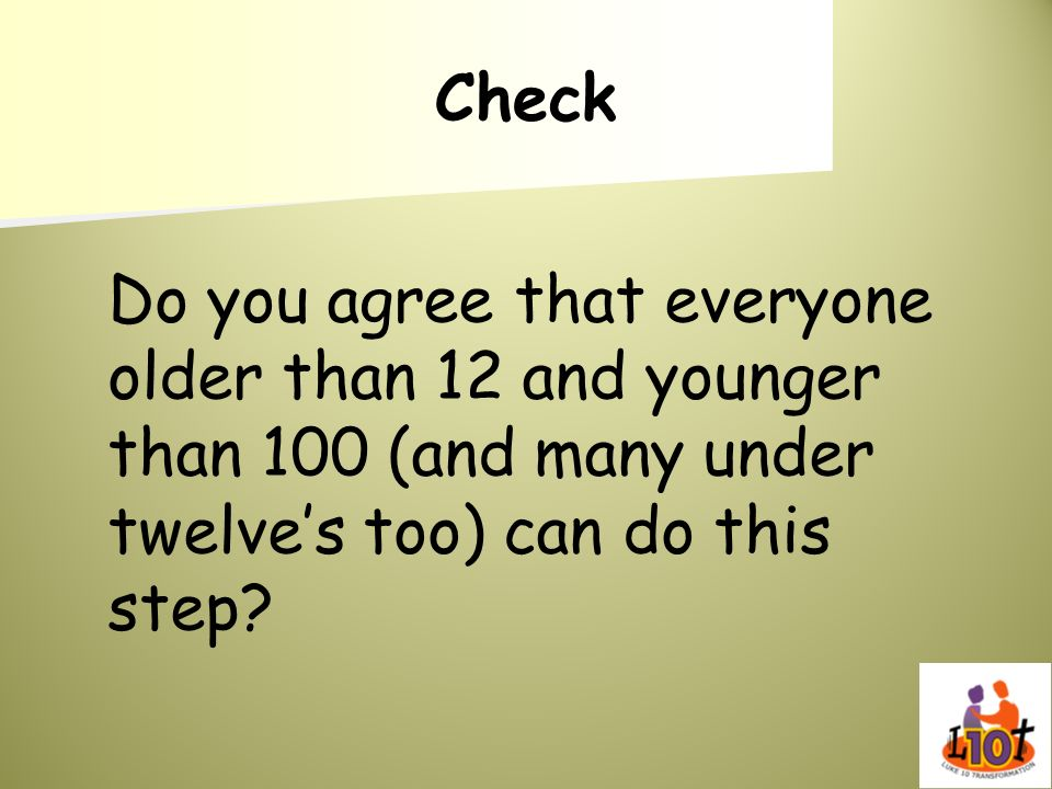Check Do you agree that everyone older than 12 and younger than 100 (and many under twelve's too) can do this step