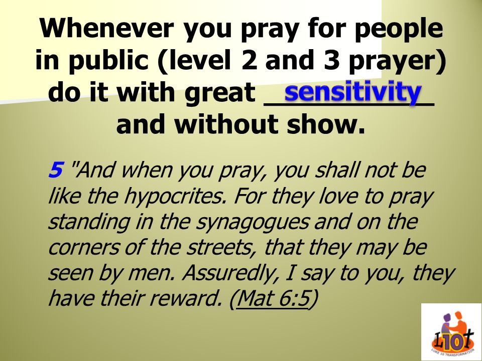 Whenever you pray for people in public (level 2 and 3 prayer) do it with great __________ and without show.
