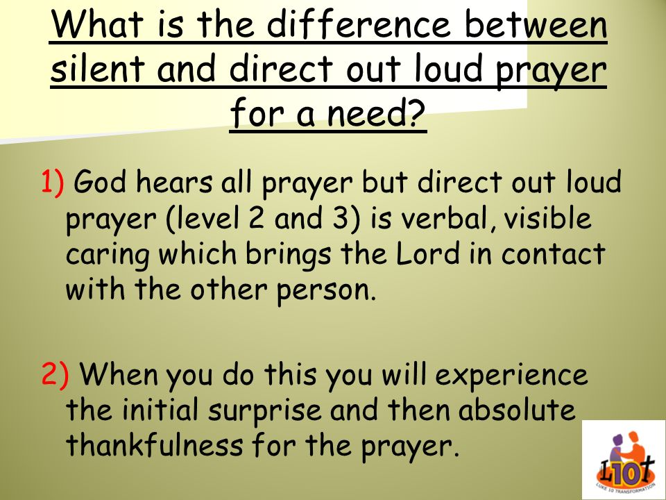What is the difference between silent and direct out loud prayer for a need