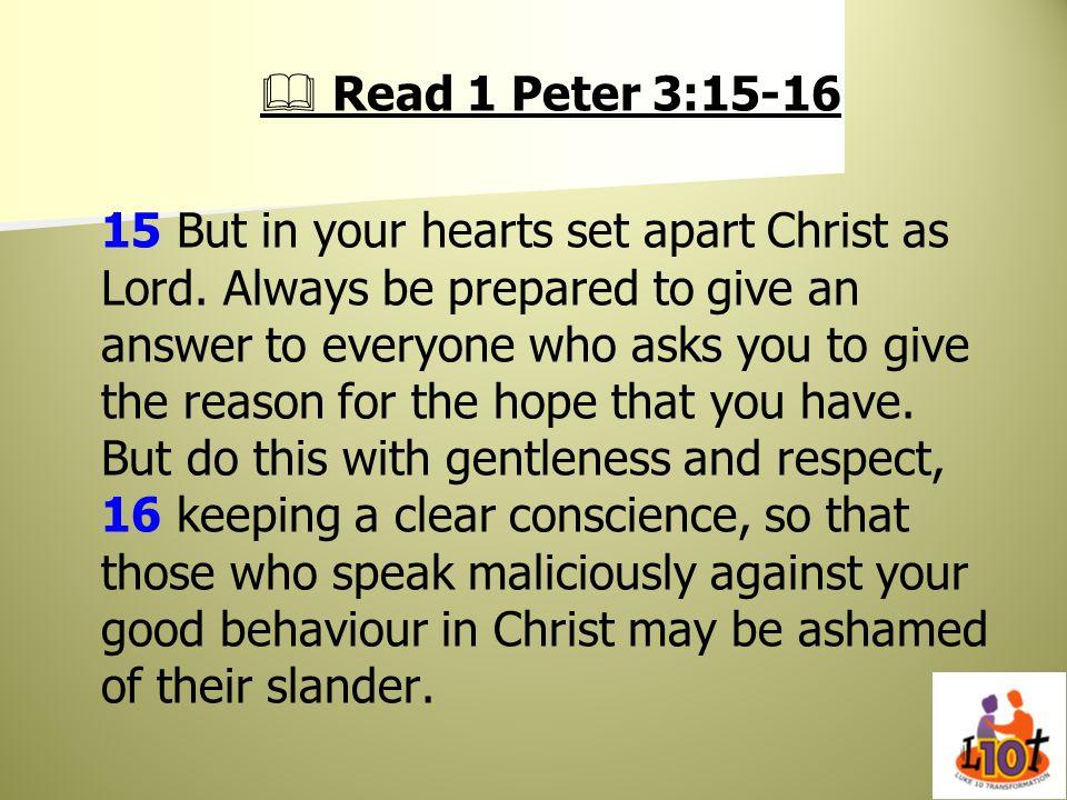  Read 1 Peter 3:15-16