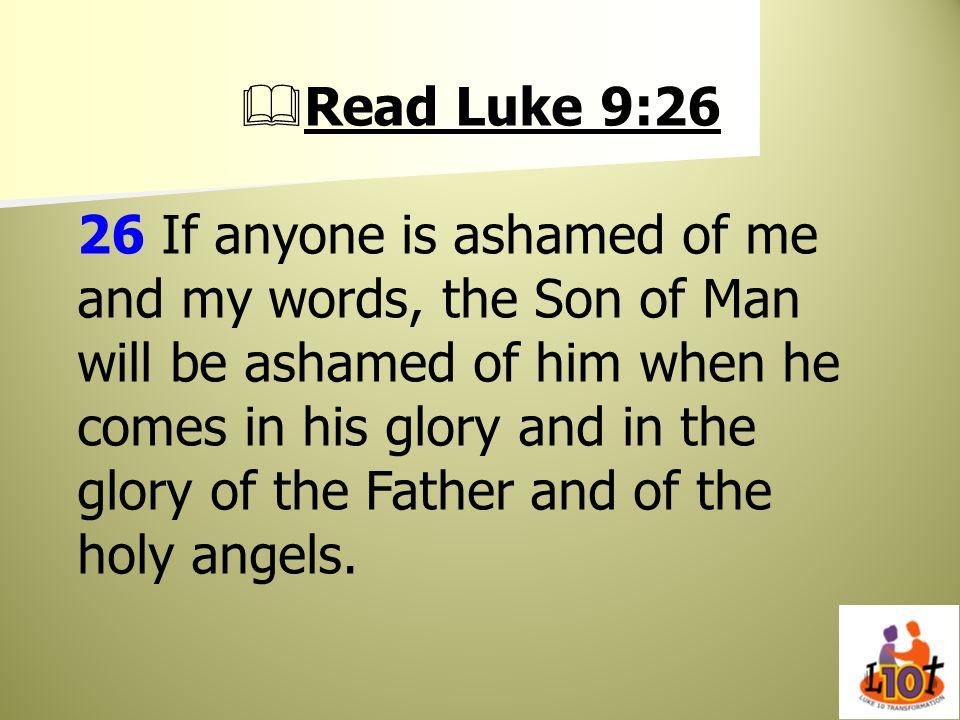 Read Luke 9:26