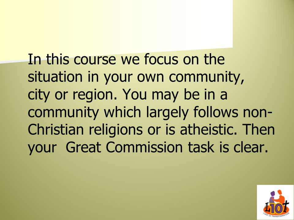 In this course we focus on the situation in your own community, city or region.