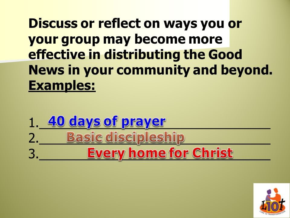 Discuss or reflect on ways you or your group may become more effective in distributing the Good News in your community and beyond. Examples: 1._________________________________2._________________________________3._________________________________