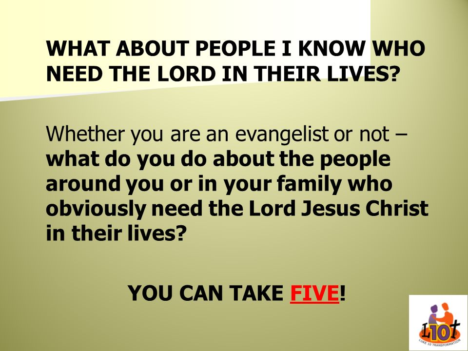 WHAT ABOUT PEOPLE I KNOW WHO NEED THE LORD IN THEIR LIVES