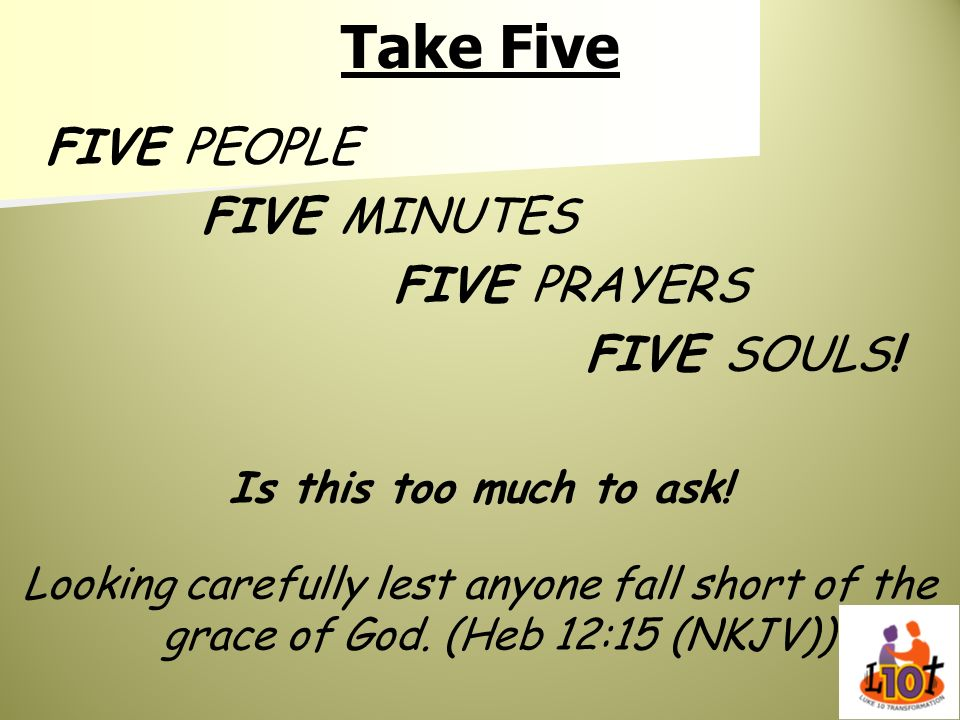 Take Five FIVE PEOPLE FIVE MINUTES FIVE PRAYERS FIVE SOULS!