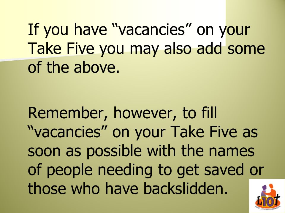 If you have vacancies on your Take Five you may also add some of the above.