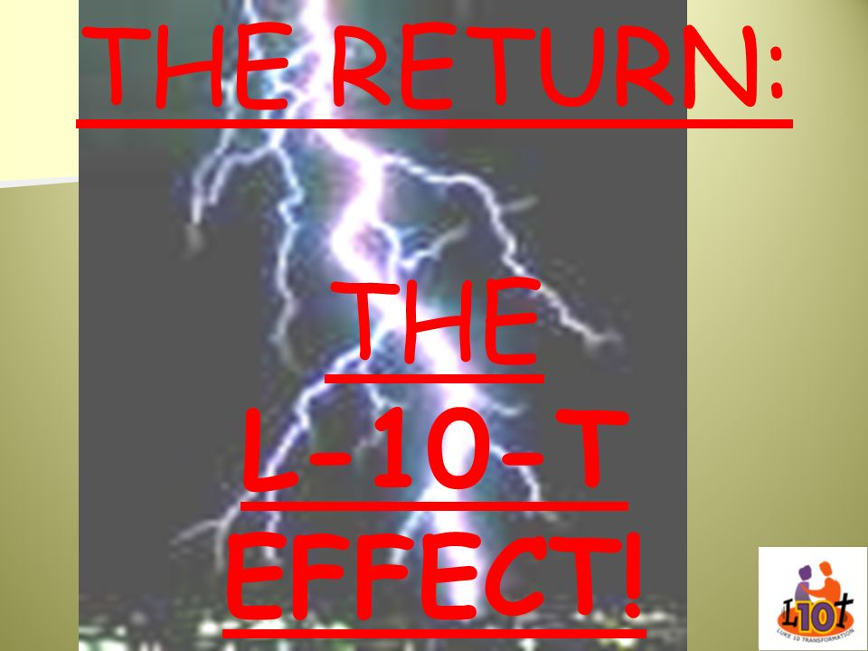 THE RETURN: THE L-10-T EFFECT!