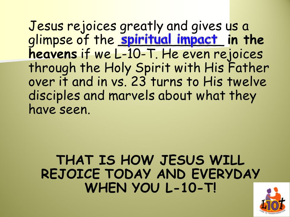 THAT IS HOW JESUS WILL REJOICE TODAY AND EVERYDAY WHEN YOU L-10-T!