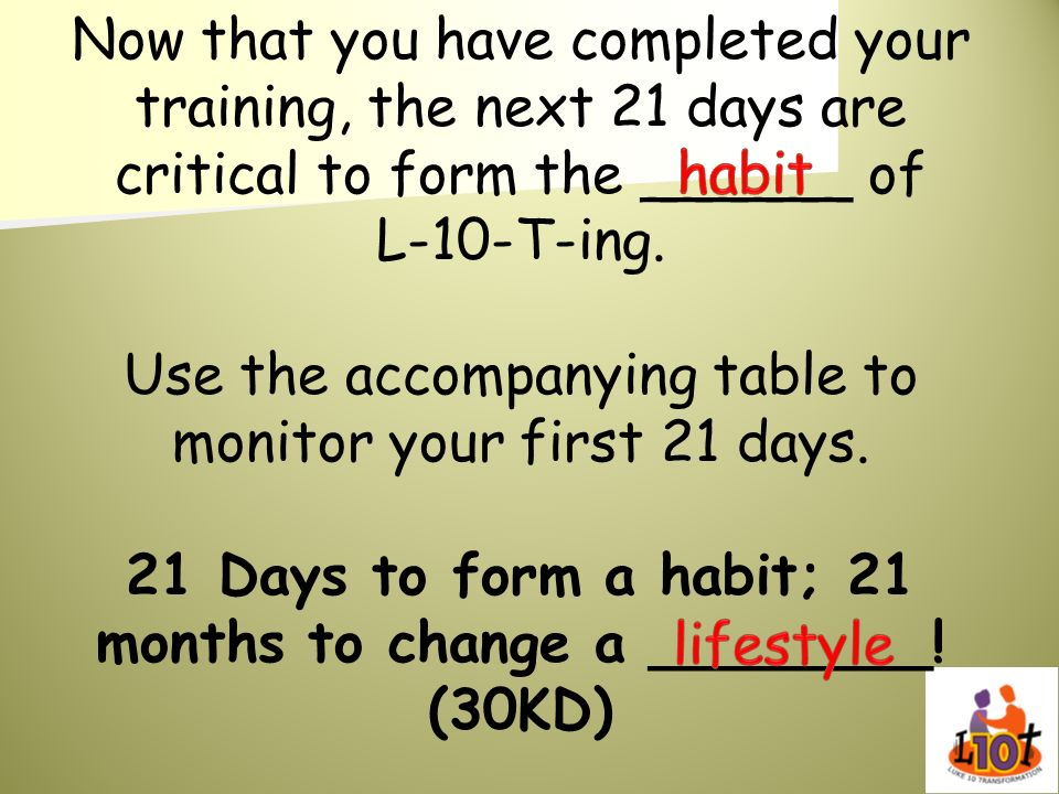 21 Days to form a habit; 21 months to change a ________! (30KD)