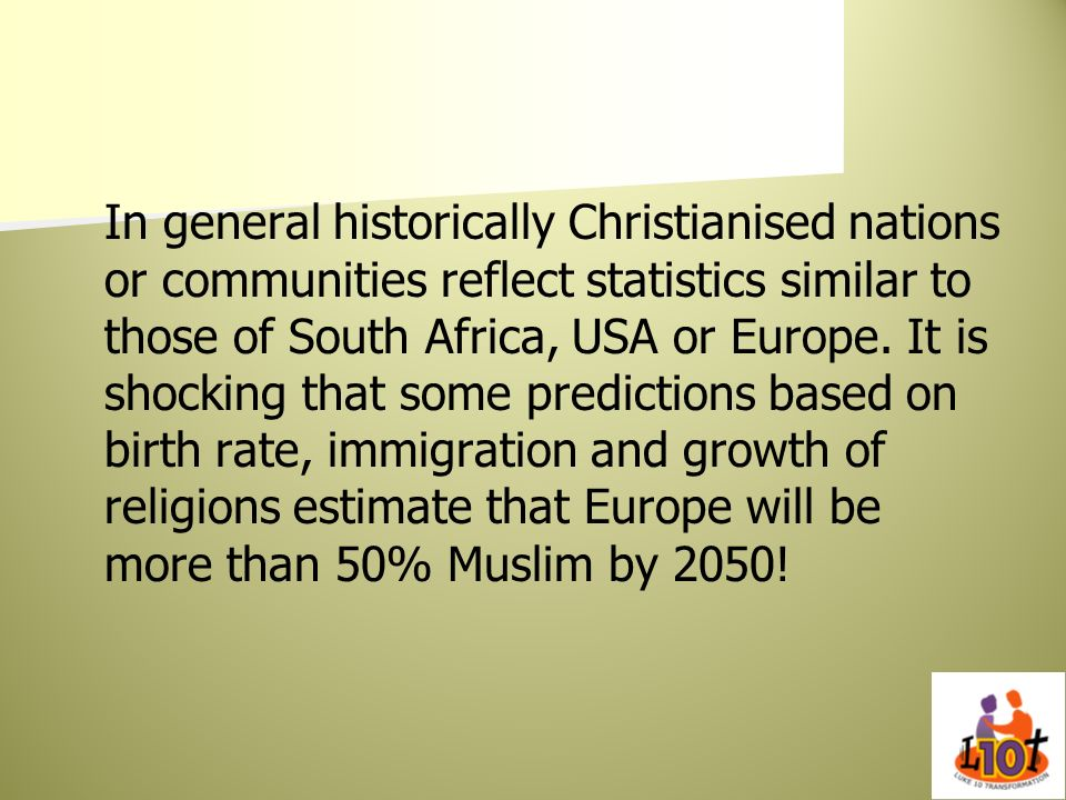 In general historically Christianised nations or communities reflect statistics similar to those of South Africa, USA or Europe.
