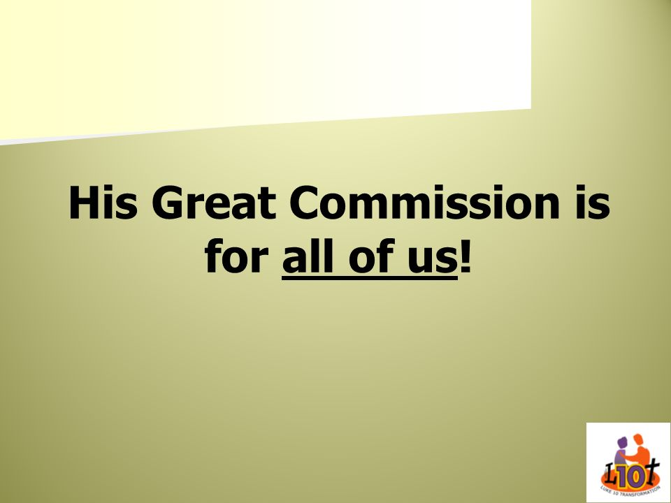 His Great Commission is for all of us!