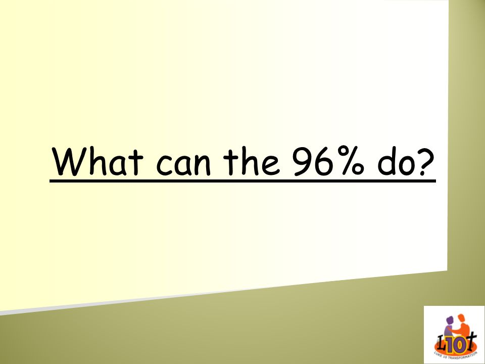 What can the 96% do