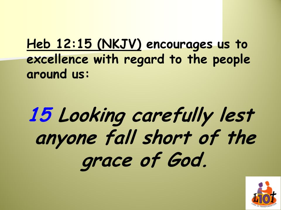 15 Looking carefully lest anyone fall short of the grace of God.