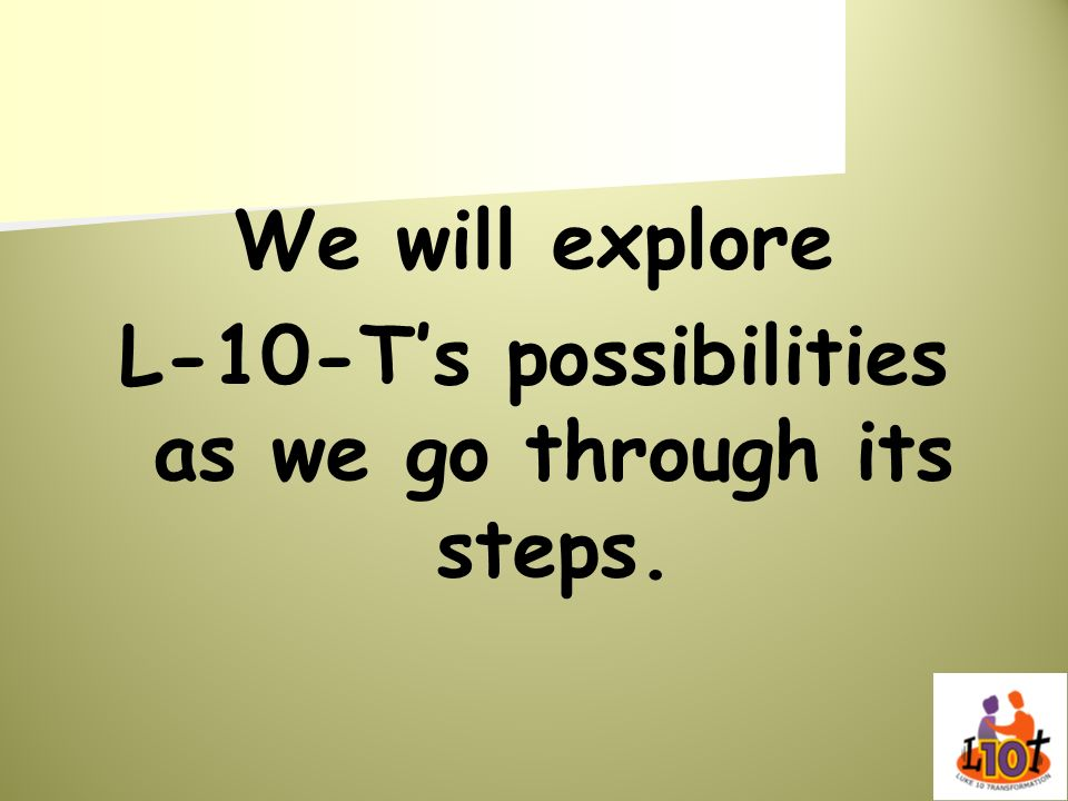 L-10-T's possibilities as we go through its steps.