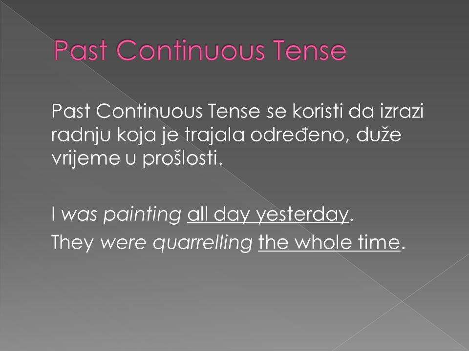 Past Continuous Tense Past Continuous Tense se koristi da izrazi radnju koja je trajala određeno, duže vrijeme u prošlosti.