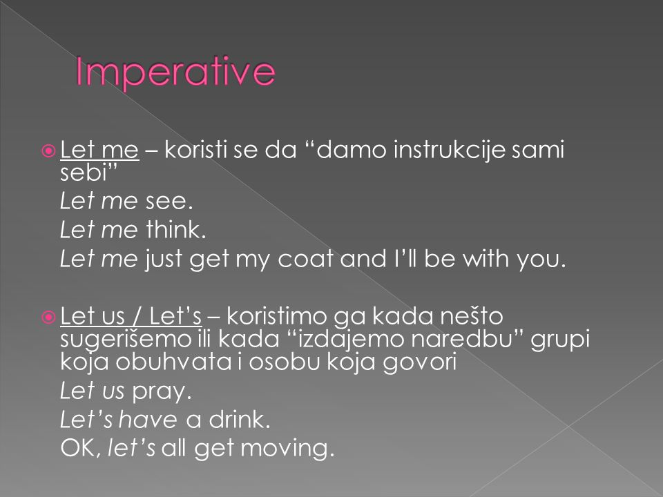 Imperative Let me – koristi se da damo instrukcije sami sebi